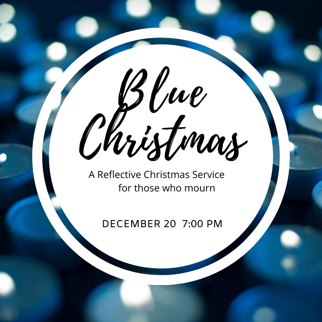 Blue Christmas: A Reflective Christmas Service for Those Who Mourn, December 20, 7:00 PM