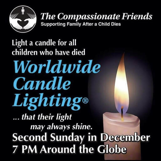 The Compassionate Friends Worldwide Candle Lighting...that their light may always shine. Second Sunday in December 7pm around the globe.