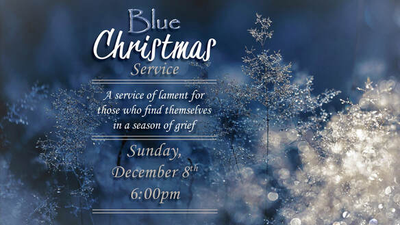 Blue Christmas Service: A Service of Lament for Those Who Find Themselves in a Season of Grief - Sunday, December 8th, 6:00pm