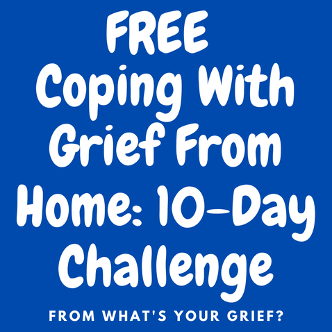Free Coping With Grief From Home 10 Day Challenge, From