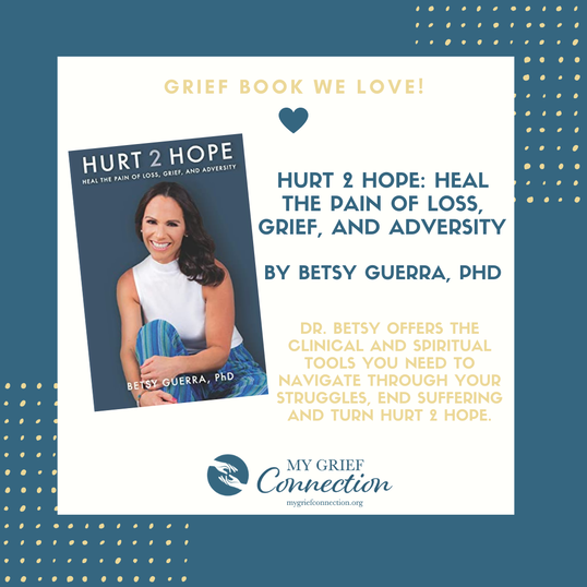 ​Hurt 2 Hope: Heal the Pain of Loss, Grief, and Adversity - By Betsy Guerra, PhD