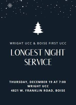Wright UUC & Boise First UCC, Longest Night Service, Thursday, December 19 at 7:00 pm, Wright UCC, 4821 W. Franklin Road, Boise