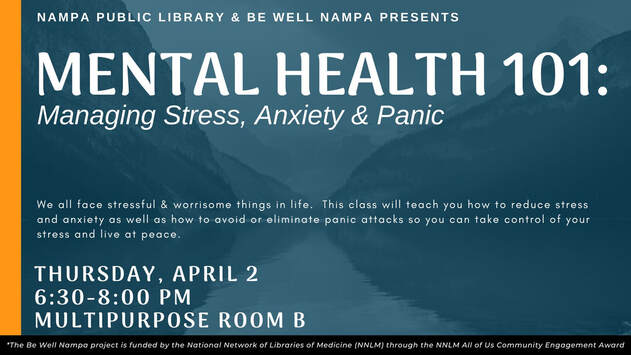 Mental Health 101: Managing Stress, Anxiety & Panic, Thursday, April 2, 2020, 6:30-8pm in the Multipurpose Room at Nampa Public Library