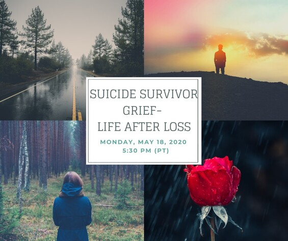 Suicide Survivor Grief - Life After Loss, Monday, May 18, 2020, 5:30pm (PT)